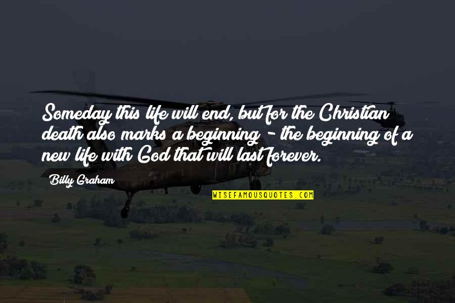 Beginning Of A New End Quotes By Billy Graham: Someday this life will end, but for the