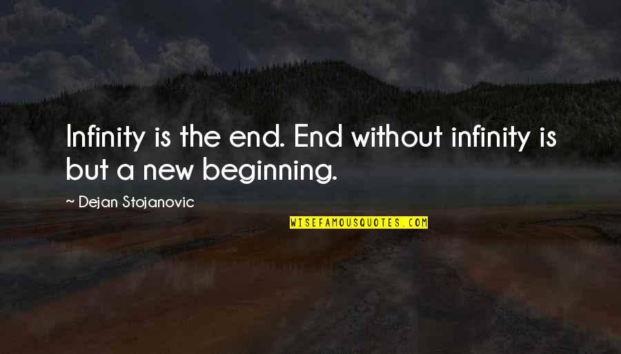 Beginning Of A New End Quotes By Dejan Stojanovic: Infinity is the end. End without infinity is