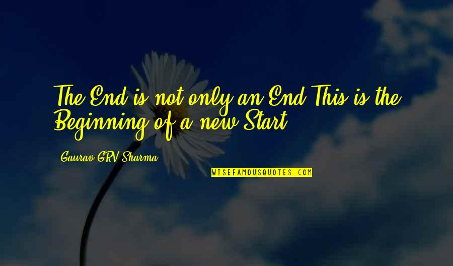 Beginning Of A New End Quotes By Gaurav GRV Sharma: The End is not only an End,This is
