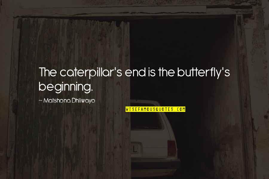 Beginning Of A New End Quotes By Matshona Dhliwayo: The caterpillar's end is the butterfly's beginning.