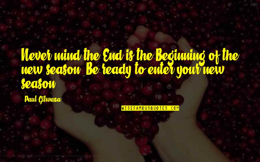 Beginning Of A New End Quotes By Paul Gitwaza: Never mind the End is the Beginning of