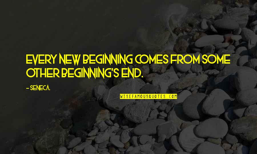 Beginning Of A New End Quotes By Seneca.: Every new beginning comes from some other beginning's