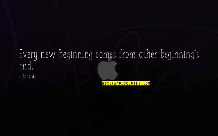 Beginning Of A New End Quotes By Seneca.: Every new beginning comes from other beginning's end.