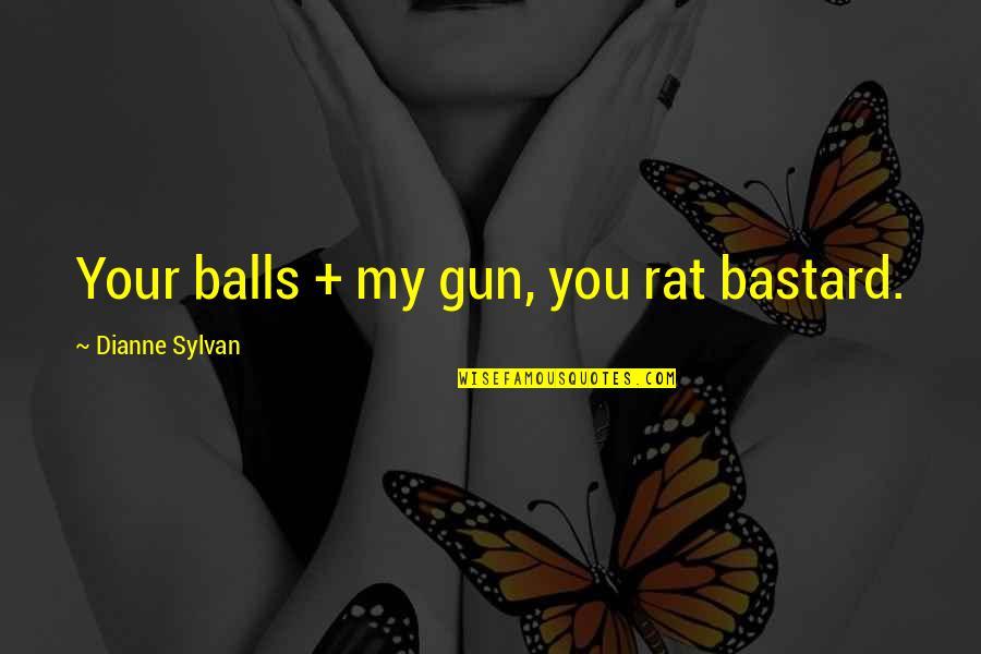 Beginning The School Year Quotes By Dianne Sylvan: Your balls + my gun, you rat bastard.