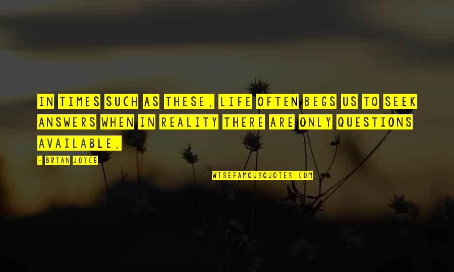 Begs Quotes By Brian Joyce: In times such as these, life often begs
