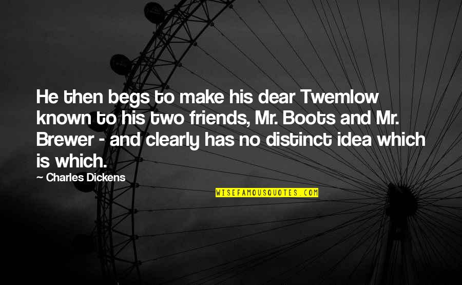 Begs Quotes By Charles Dickens: He then begs to make his dear Twemlow