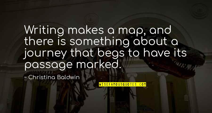 Begs Quotes By Christina Baldwin: Writing makes a map, and there is something
