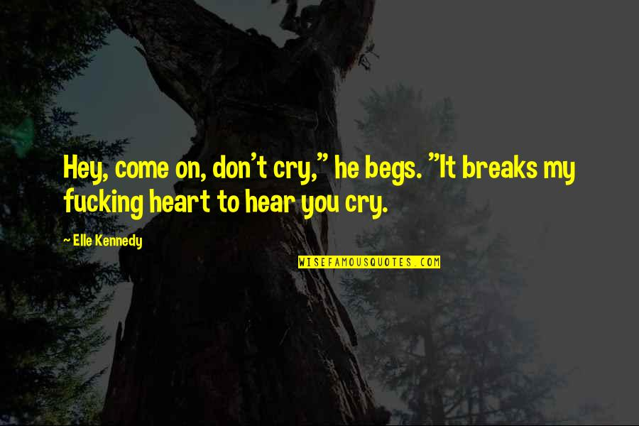 """Begs Quotes By Elle Kennedy: Hey, come on, don't cry,"""" he begs. """"It"""