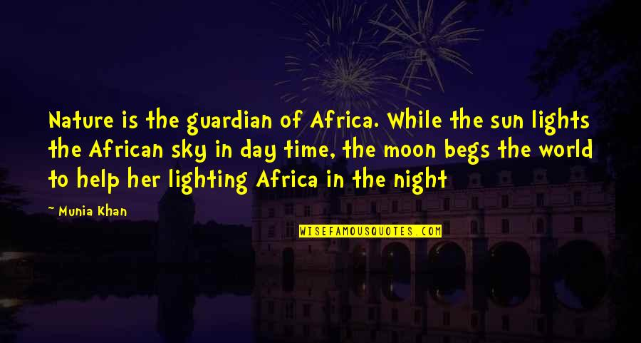 Begs Quotes By Munia Khan: Nature is the guardian of Africa. While the
