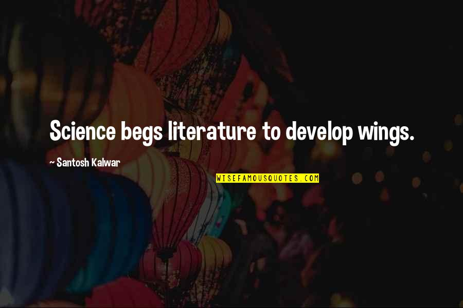 Begs Quotes By Santosh Kalwar: Science begs literature to develop wings.