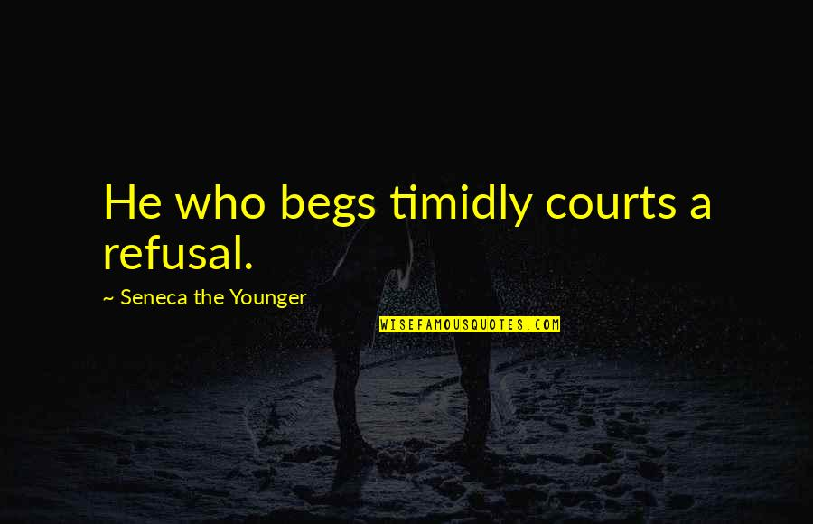 Begs Quotes By Seneca The Younger: He who begs timidly courts a refusal.