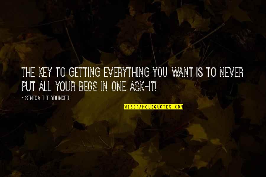 Begs Quotes By Seneca The Younger: The key to getting everything you want is