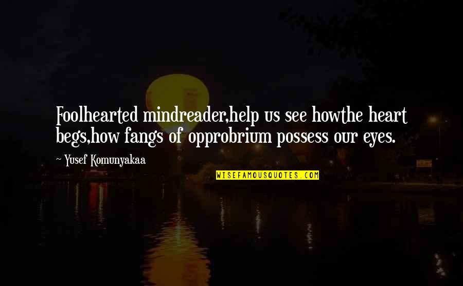 Begs Quotes By Yusef Komunyakaa: Foolhearted mindreader,help us see howthe heart begs,how fangs
