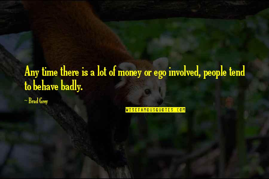 Behave Badly Quotes By Brad Grey: Any time there is a lot of money