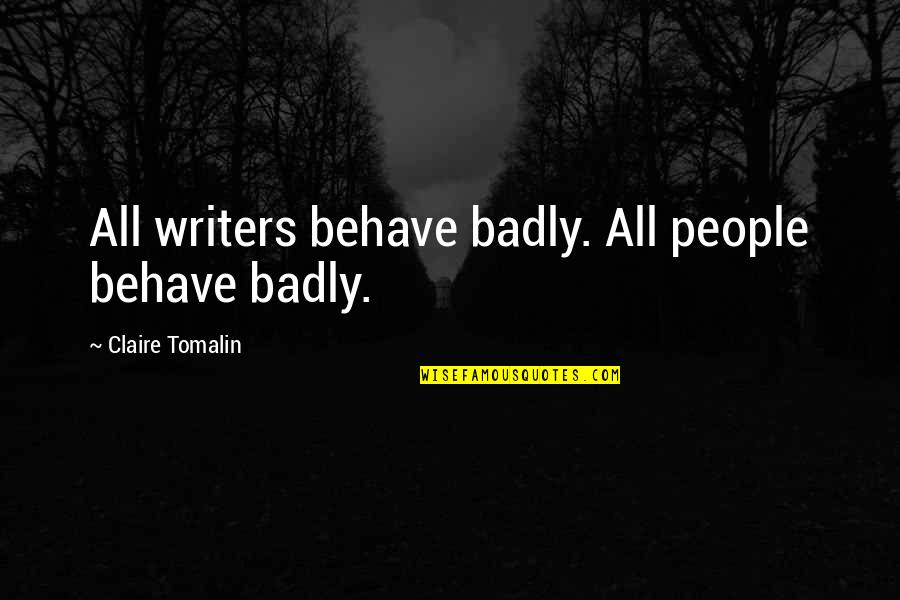 Behave Badly Quotes By Claire Tomalin: All writers behave badly. All people behave badly.