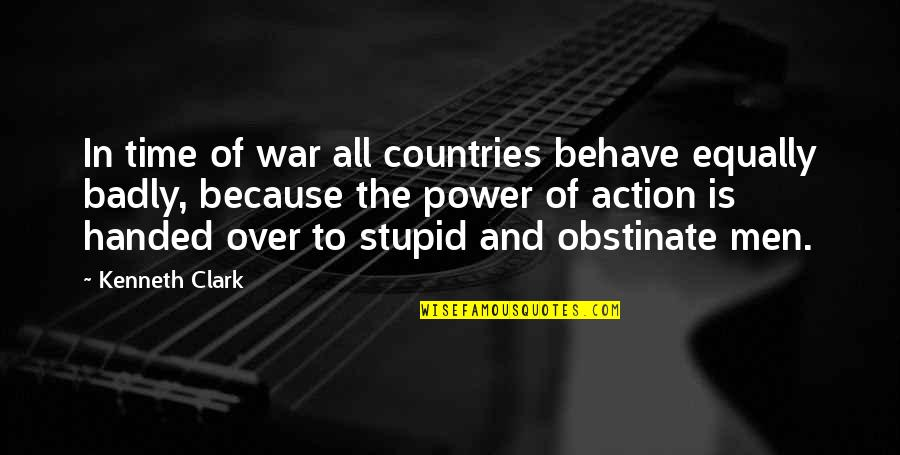 Behave Badly Quotes By Kenneth Clark: In time of war all countries behave equally