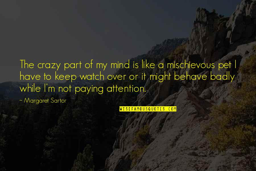 Behave Badly Quotes By Margaret Sartor: The crazy part of my mind is like