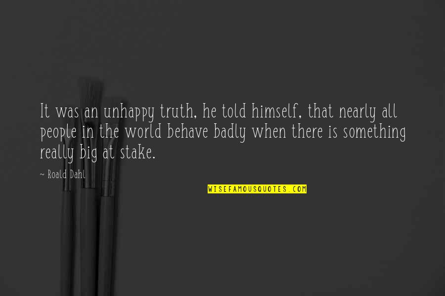 Behave Badly Quotes By Roald Dahl: It was an unhappy truth, he told himself,