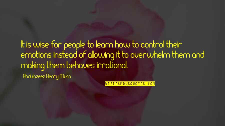 Behaves Quotes By Abdulazeez Henry Musa: It is wise for people to learn how