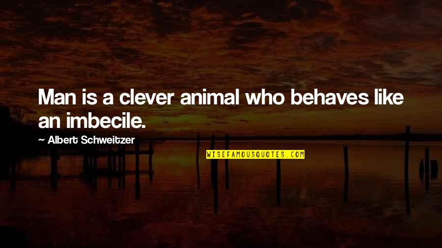 Behaves Quotes By Albert Schweitzer: Man is a clever animal who behaves like