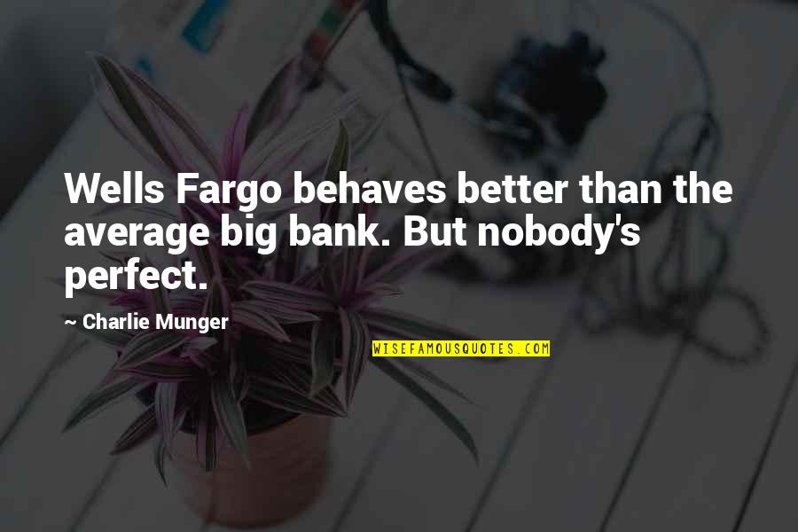 Behaves Quotes By Charlie Munger: Wells Fargo behaves better than the average big