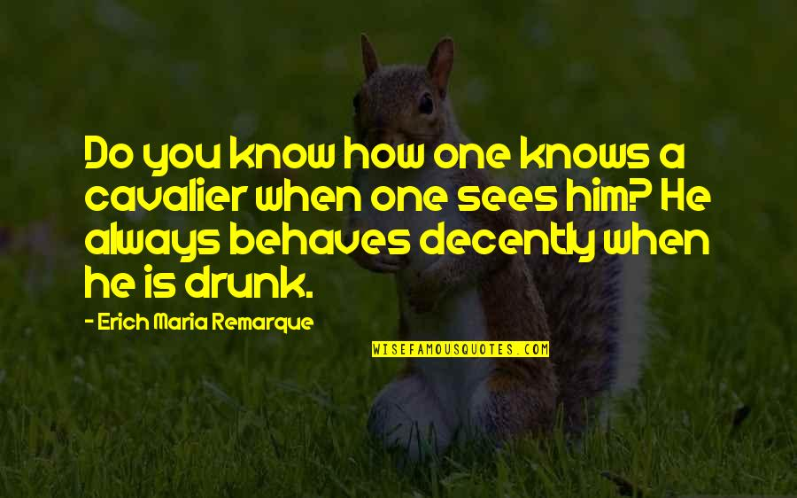 Behaves Quotes By Erich Maria Remarque: Do you know how one knows a cavalier