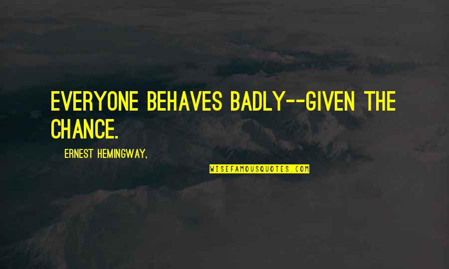 Behaves Quotes By Ernest Hemingway,: Everyone behaves badly--given the chance.