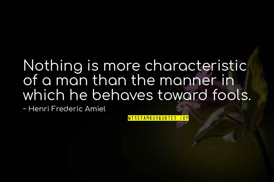 Behaves Quotes By Henri Frederic Amiel: Nothing is more characteristic of a man than