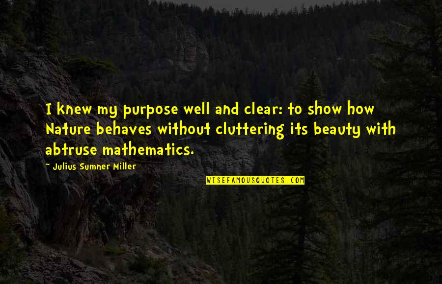 Behaves Quotes By Julius Sumner Miller: I knew my purpose well and clear: to
