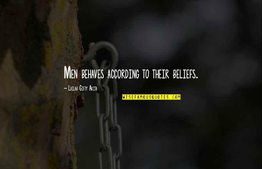 Behaves Quotes By Lailah Gifty Akita: Men behaves according to their beliefs.