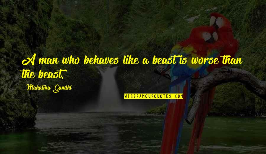Behaves Quotes By Mahatma Gandhi: A man who behaves like a beast is