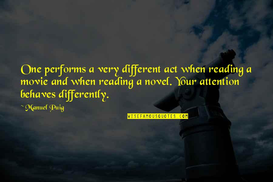 Behaves Quotes By Manuel Puig: One performs a very different act when reading