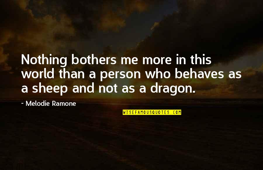 Behaves Quotes By Melodie Ramone: Nothing bothers me more in this world than