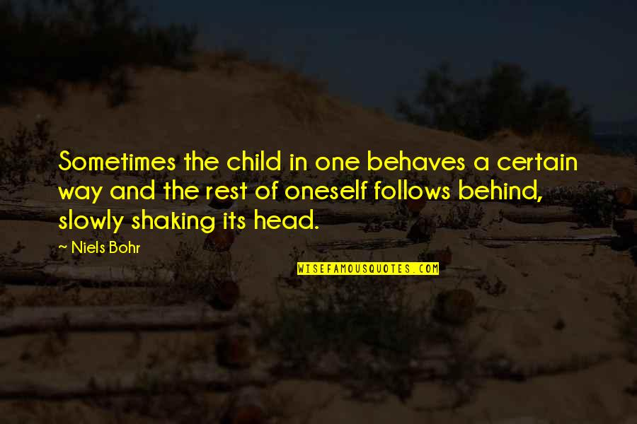 Behaves Quotes By Niels Bohr: Sometimes the child in one behaves a certain