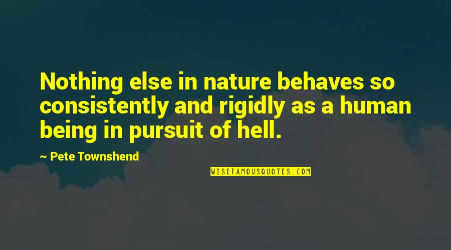 Behaves Quotes By Pete Townshend: Nothing else in nature behaves so consistently and