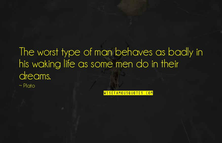 Behaves Quotes By Plato: The worst type of man behaves as badly