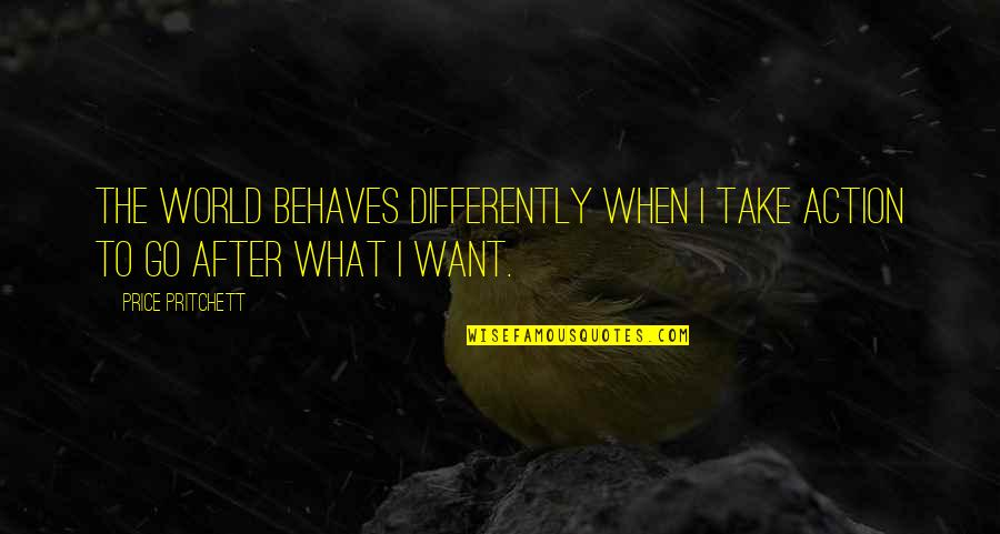 Behaves Quotes By Price Pritchett: The world behaves differently when I take action