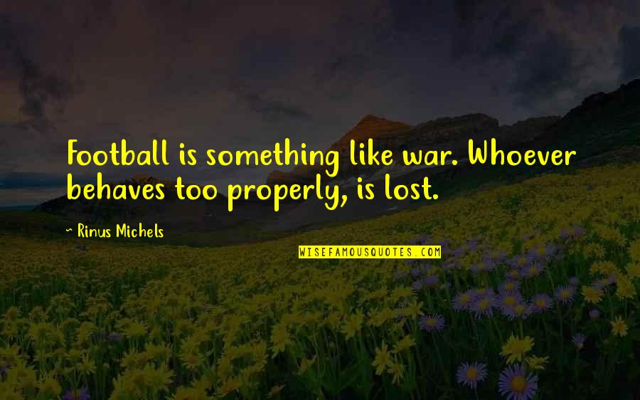 Behaves Quotes By Rinus Michels: Football is something like war. Whoever behaves too