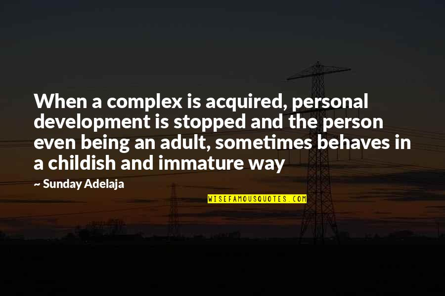 Behaves Quotes By Sunday Adelaja: When a complex is acquired, personal development is