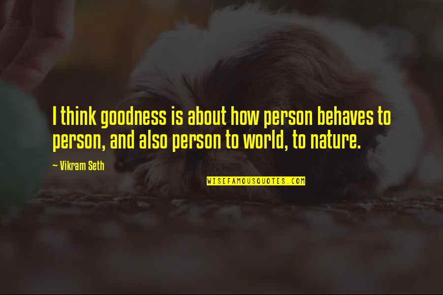 Behaves Quotes By Vikram Seth: I think goodness is about how person behaves