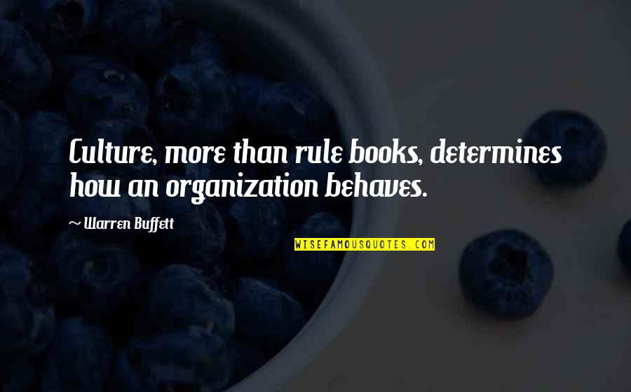 Behaves Quotes By Warren Buffett: Culture, more than rule books, determines how an