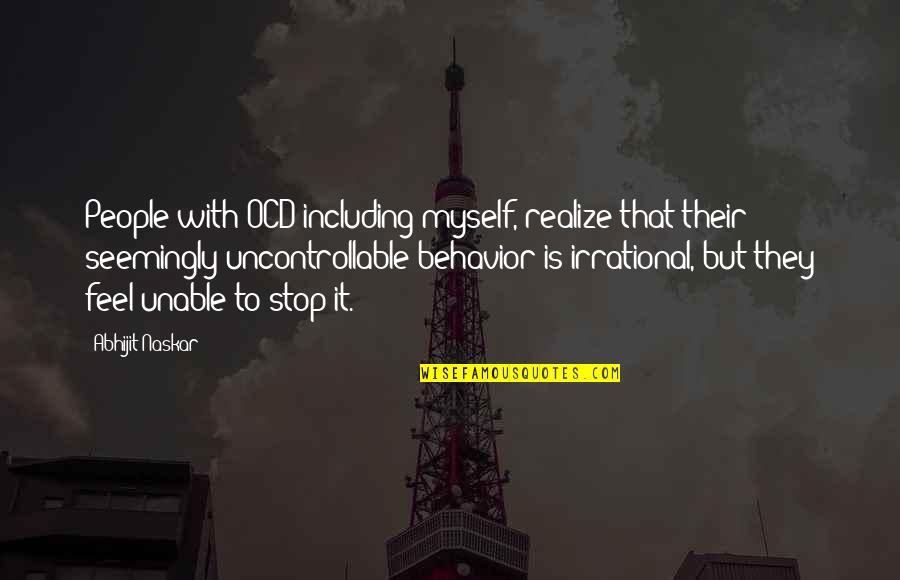 Behavior Health Quotes By Abhijit Naskar: People with OCD including myself, realize that their