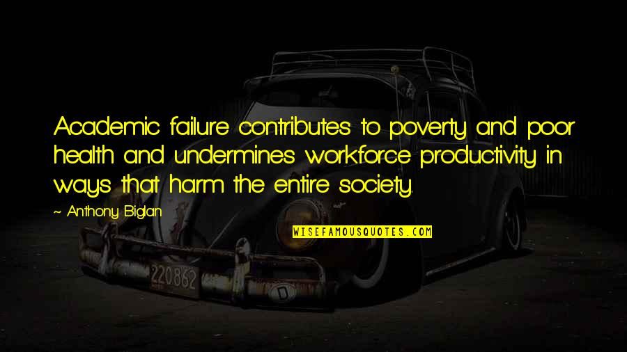 Behavior Health Quotes By Anthony Biglan: Academic failure contributes to poverty and poor health