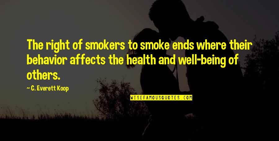Behavior Health Quotes By C. Everett Koop: The right of smokers to smoke ends where
