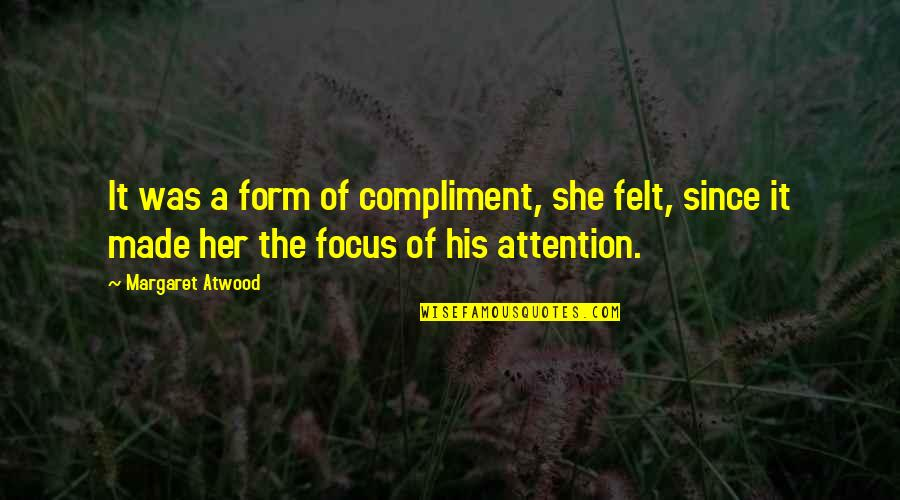 Behaviour Management Quotes By Margaret Atwood: It was a form of compliment, she felt,