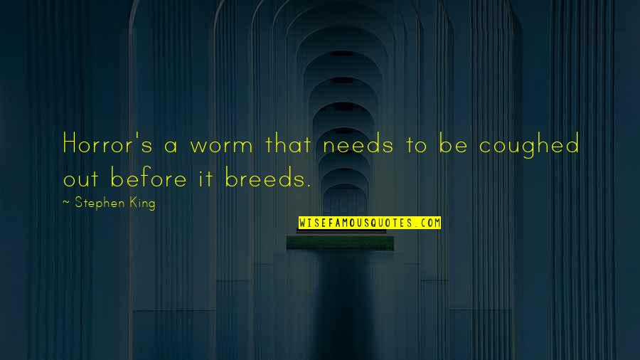 Behaviour Management Quotes By Stephen King: Horror's a worm that needs to be coughed