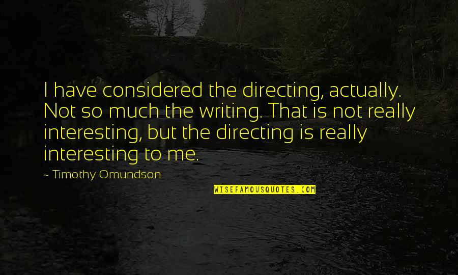 Behaviour Management Quotes By Timothy Omundson: I have considered the directing, actually. Not so