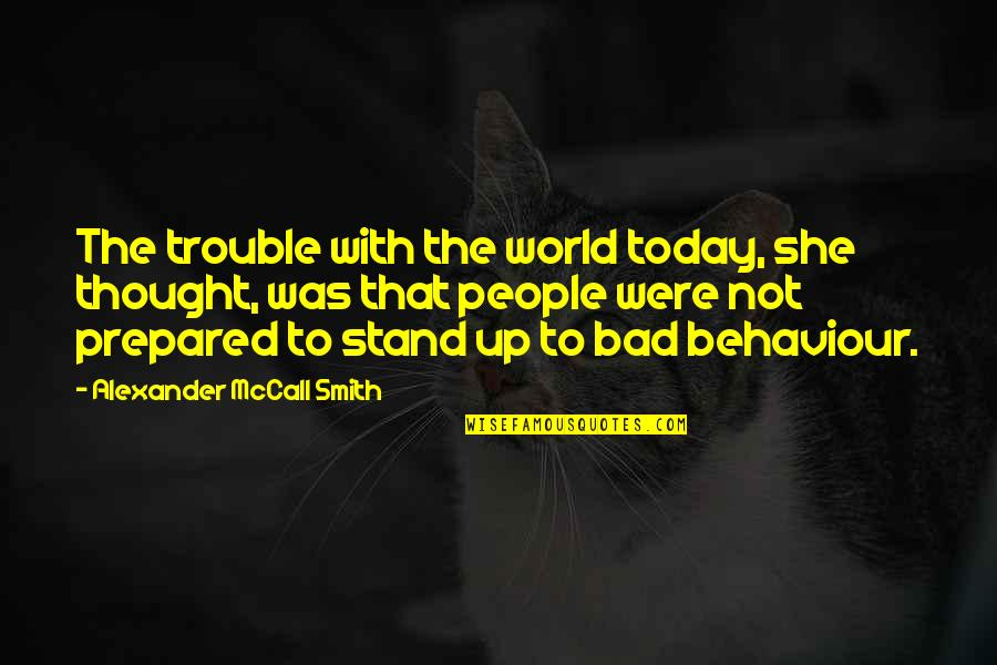 Behaviour Quotes By Alexander McCall Smith: The trouble with the world today, she thought,