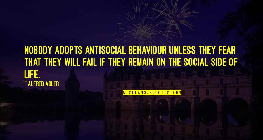 Behaviour Quotes By Alfred Adler: Nobody adopts antisocial behaviour unless they fear that
