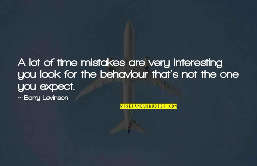 Behaviour Quotes By Barry Levinson: A lot of time mistakes are very interesting